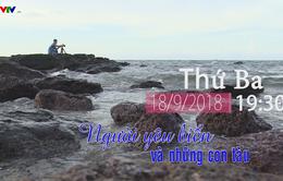 """Chuyện biển chuyện người """"Người yêu biển và những con tàu"""" (19h30 thứ Ba, 18/9)"""