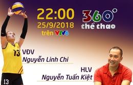 """Bản tin """"360 độ Thể thao"""" với những khách mời đặc biệt: HLV Nguyễn Tuấn Kiệt và chuyền hai Linh Chi của ĐT bóng chuyền nữ Việt Nam! (22h00 hôm nay, 25/9 trên VTV6)"""