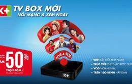 K+ ra mắt đầu xem truyền hình qua Internet K+ TV Box
