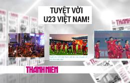 Báo chí, mạng xã hội tràn ngập lời ca ngợi U23 Việt Nam