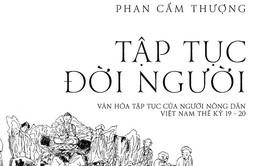 Khám phá văn hóa tập tục của người nông dân Việt Nam thế kỷ 19 - 20