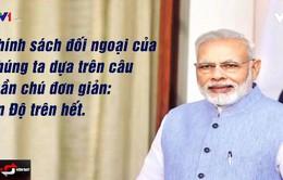 """""""Ấn Độ trên hết"""" - Chính sách đối ngoại mang nhiều hàm ý"""