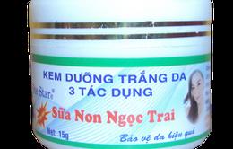 Đình chỉ lưu hành toàn quốc lô Kem dưỡng trắng da 3 tác dụng sữa non ngọc trai