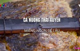 Khó quên hương vị cá nướng Thái Xuyên