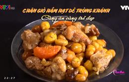 Khó quên hương vị chân giò hầm hạt dẻ Trùng Khánh