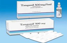 Phát hiện thuốc Tanganil 500mg nghi ngờ giả