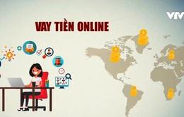 Cẩn trọng khi giao dịch vay tiền trực tuyến