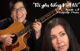 """Cặp đôi Phương Thảo - Ngọc Lễ tung MV """"Tôi yêu tiếng Việt tôi"""" sau nhiều năm vắng bóng"""