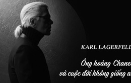 Karl Lagerfeld - Ông hoàng Chanel và một cuộc đời không giống ai