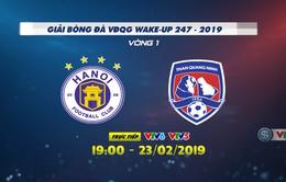 Lịch thi đấu và trực tiếp Giải bóng đá VĐQG Wake Up 247 - 2019 hôm nay, 23/2: Tâm điểm CLB Hà Nội - Than Quảng Ninh