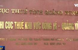 Quảng Ninh: Sáp nhập các Chi cục thuế không ảnh hưởng tới việc thu ngân sách