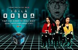 20h05 hôm nay (mùng 2 Tết), Tạp chí Kinh tế Đặc biệt Tết Kỷ Hợi: Tôi là 00100 lên sóng trên kênh VTV1