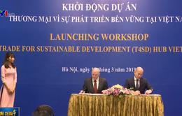 """Khởi động dự án """"Thương mại vì sự phát triển bền vững"""""""