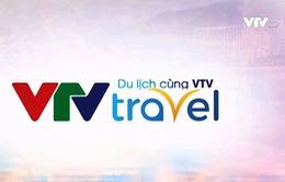 """Chương trình """"Du lịch cùng VTV - VTV Travel"""" chính thức lên sóng"""