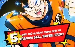 5 điều đáng mong đợi từ Dragon Ball Super: Broly