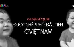 Cậu bé được ghép phổi đầu tiên của Việt Nam