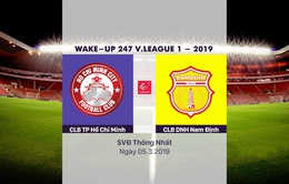 VIDEO Highlight CLB TP Hồ Chí Minh 2–0 Dược Nam Hà Nam Định (Vòng 3 Giải bóng đá VĐQG Wake Up 247 – 2019)