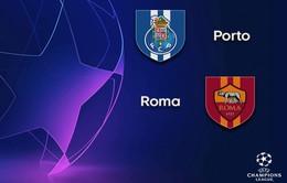 FC Porto - AS Roma: Chủ nhà quyết tâm ngược dòng! (03h00 ngày 07/3)