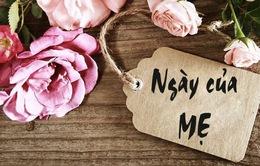 Cuộc hẹn 10h Thế hệ số(13/05):  Nói lời tri ân và yêu thương dành cho mẹ