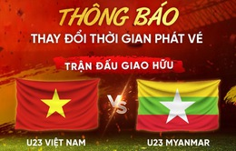 Thay đổi thời gian phát vé trận giao hữu U23 Việt Nam – U23 Myanmar