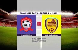 VIDEO Highlights: CLB Hải Phòng 0-3 CLB Quảng Nam (Vòng 12 Wake-up 247 V.League 1-2019)
