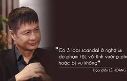 Đạo diễn Lê Hoàng nói về scandal của nghệ sĩ