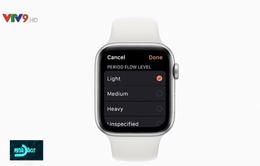 Đồng hồ Apple Watch có thể theo dõi chu kỳ kinh nguyệt