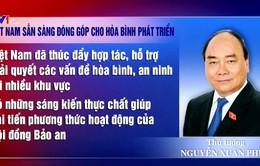 Thủ tướng Nguyễn Xuân Phúc: Việt Nam sẵn sàng đóng góp cho hòa bình phát triển