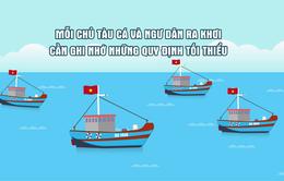 Những quy định tối thiểu mà mỗi chủ tàu cá và ngư dân cần ghi nhớ khi ra khơi