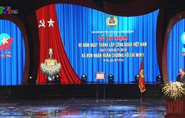 Công đoàn Việt Nam cần tiếp tục đổi mới nội dung và phương thức hoạt động