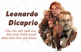 Leonardo Dicaprio: Vẫn còn một ngôi sao điện ảnh Hollywood giữa thời siêu anh hùng