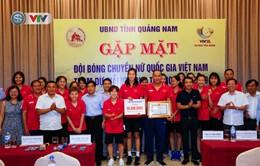 UBND tỉnh Quảng Nam gặp mặt động viên ĐT Bóng chuyền nữ Việt Nam