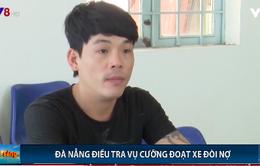 Đà Nẵng: Điều tra, làm rõ vụ cưỡng đoạt xe đòi nợ và khủng bố tinh thần