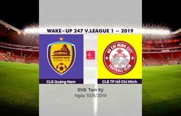 VIDEO Highlights: CLB Quảng Nam 2–0 CLB TP Hồ Chí Minh (Vòng 20 Wake-up 247 V.League 1-2019)