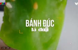 Bánh đúc lá dứa - Món ngon không thể bỏ qua khi tới Hà Nội