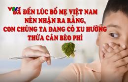 Tỷ lệ trẻ em béo phì, thừa cân ở Việt Nam đang ngày càng gia tăng