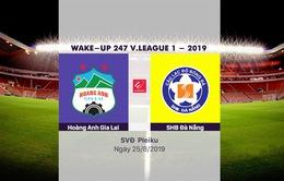 VIDEO Highlights: HAGL 2-1 SHB Đà Nẵng (Vòng 22 Wake-up 247 V.League 1-2019)