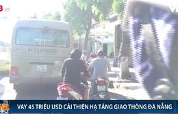 Đà Nẵng: Vay 45 triệu USD cải thiện hạ tầng giao thông