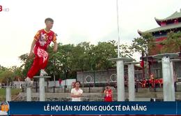 Lễ hội Lân Sư Rồng quốc tế Đà Nẵng 2019