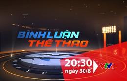 """""""Bình luận thể thao"""" ngày 30/8/2019: Vì sao đá cầu Việt Nam là số 1 thế giới!?"""