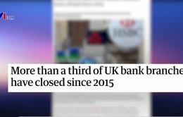 Hàng loạt chi nhánh ngân hàng truyền thống tại Anh phải đóng cửa