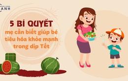 5 bí quyết mẹ cần biết giúp bé tiêu hóa khỏe mạnh trong dịp Tết
