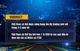 Việt Nam có thể thu hút hơn 1 tỷ USD từ các quỹ đầu tư theo dõi chỉ số
