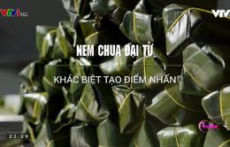 Khó quên hương vị nem chua Đại Từ - đặc sản Thái Nguyên