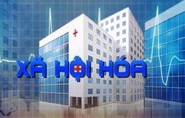 Xã hội hóa y tế vì mục tiêu chăm sóc sức khỏe