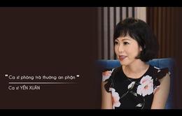 """Ca sĩ Yến Xuân khẳng định ca sĩ phòng trà suy nghĩ an phận, """"lười"""" bon chen"""