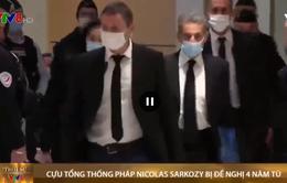 Cựu Tổng thống Pháp Nicolas Sarkozy bị đề nghị án 4 năm tù