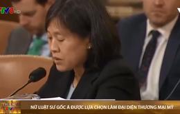 Nữ luật sư gốc Á được lựa chọn làm đại diện thương mại Mỹ
