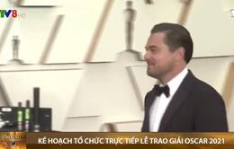 Lễ trao giải Oscar 2021 sẽ được tổ chức trực tiếp