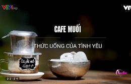 Khó quên hương vị cà phê muối cố đô Huế